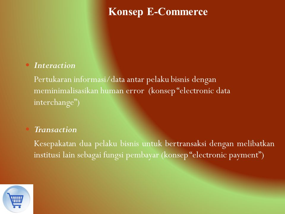 "Interaction Pertukaran informasi/data antar pelaku bisnis dengan meminimalisasikan human error (konsep ""electronic data interchange"") Transaction Kese"