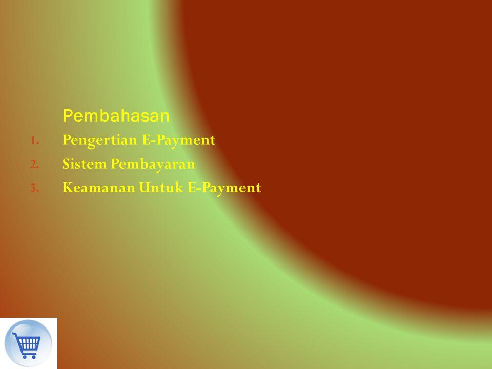 Pembahasan 1. Pengertian E-Payment 2. Sistem Pembayaran 3. Keamanan Untuk E-Payment