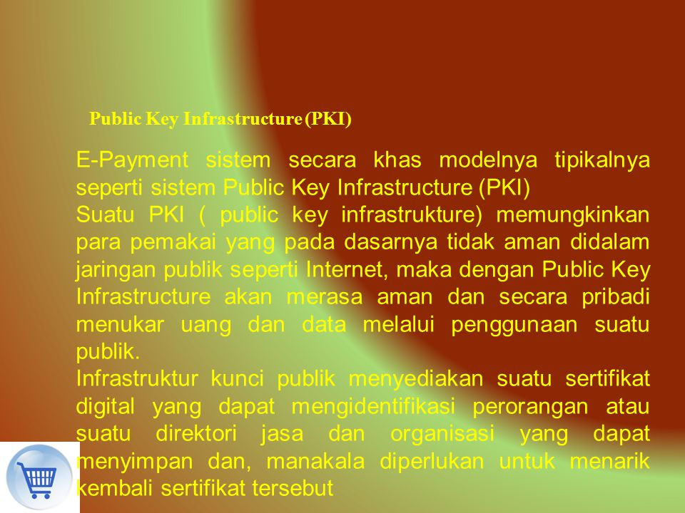 Public Key Infrastructure (PKI) E-Payment sistem secara khas modelnya tipikalnya seperti sistem Public Key Infrastructure (PKI) Suatu PKI ( public key