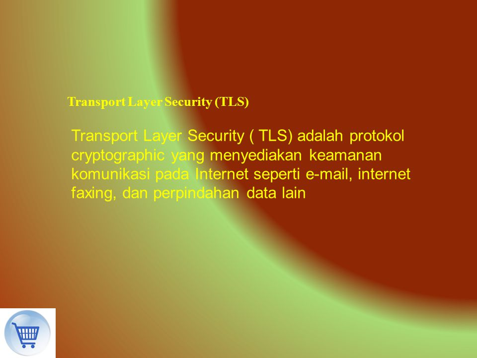 Transport Layer Security (TLS) Transport Layer Security ( TLS) adalah protokol cryptographic yang menyediakan keamanan komunikasi pada Internet sepert