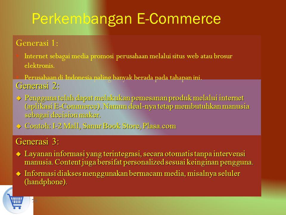 76 Perkembangan E-Commerce Generasi 1: Internet sebagai media promosi perusahaan melalui situs web atau brosur elektronis. Perusahaan di Indonesia pal