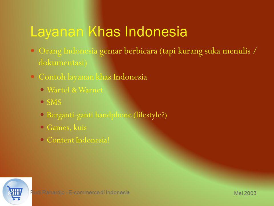 Mei 2003 Budi Rahardjo - E-commerce di Indonesia 82 Layanan Khas Indonesia Orang Indonesia gemar berbicara (tapi kurang suka menulis / dokumentasi) Co