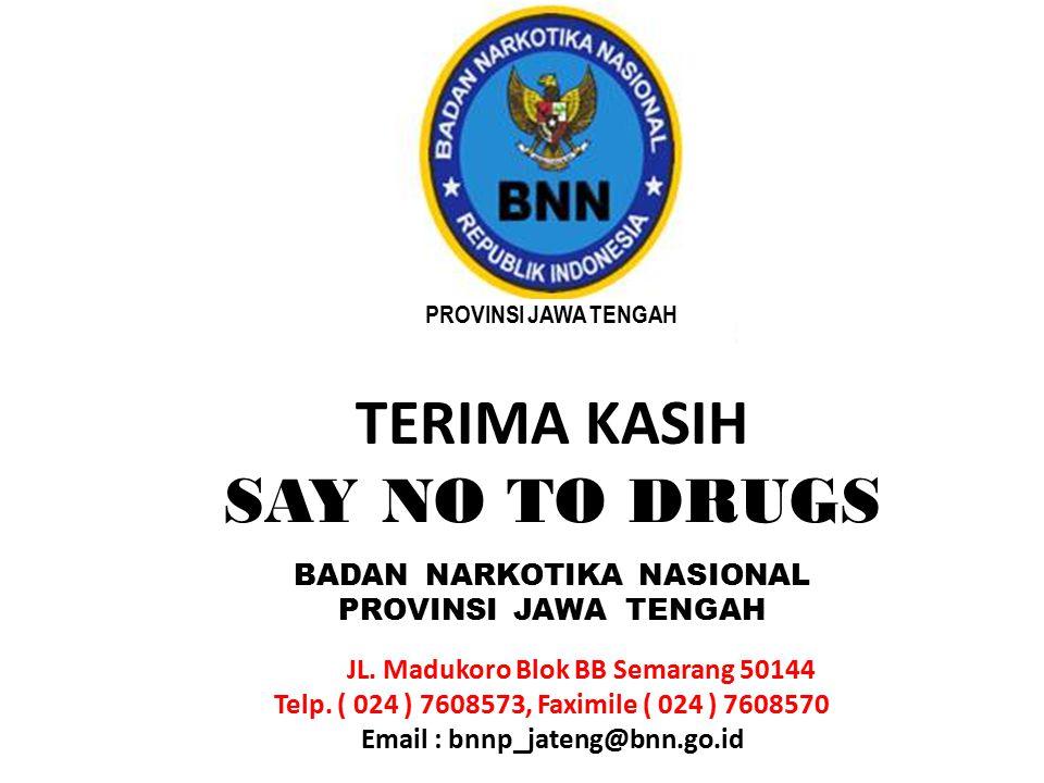 TERIMA KASIH SAY NO TO DRUGS BADAN NARKOTIKA NASIONAL PROVINSI JAWA TENGAH JL. Madukoro Blok BB Semarang 50144 Telp. ( 024 ) 7608573, Faximile ( 024 )