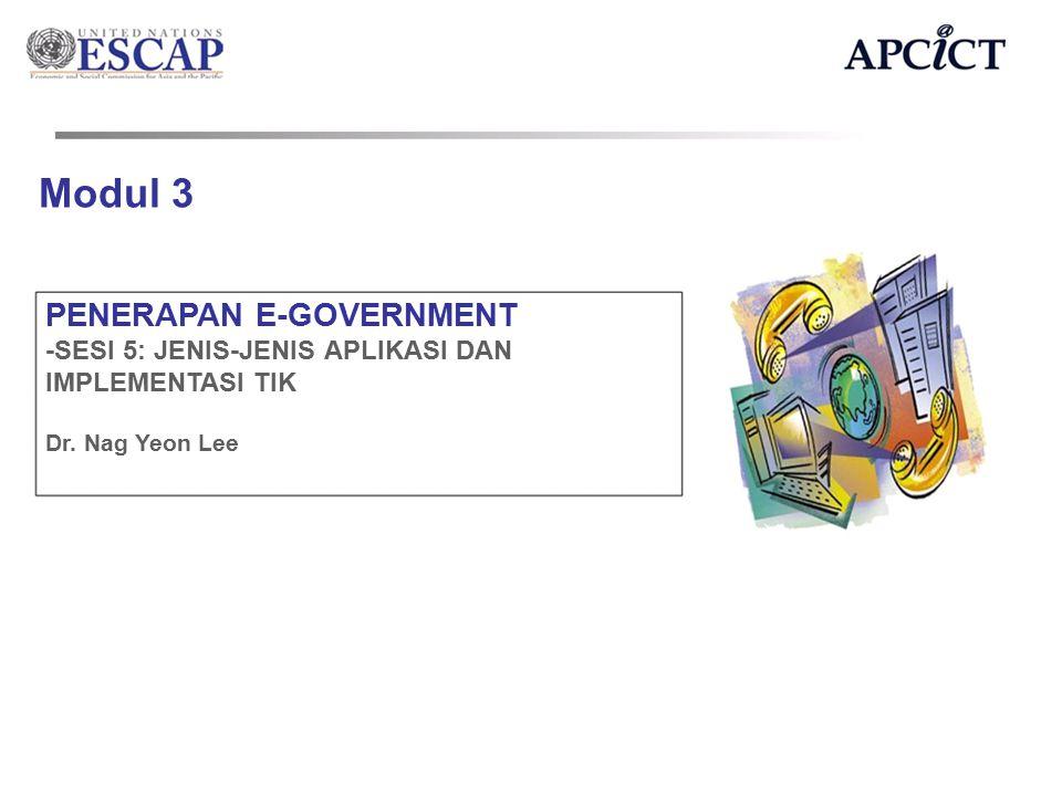 Modul 3 PENERAPAN E-GOVERNMENT -SESI 5: JENIS-JENIS APLIKASI DAN IMPLEMENTASI TIK Dr. Nag Yeon Lee