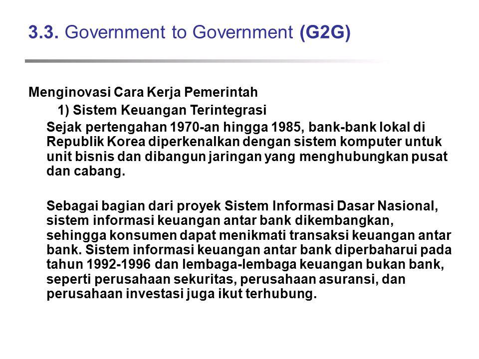 3.3. Government to Government (G2G) Menginovasi Cara Kerja Pemerintah 1) Sistem Keuangan Terintegrasi Sejak pertengahan 1970-an hingga 1985, bank-bank