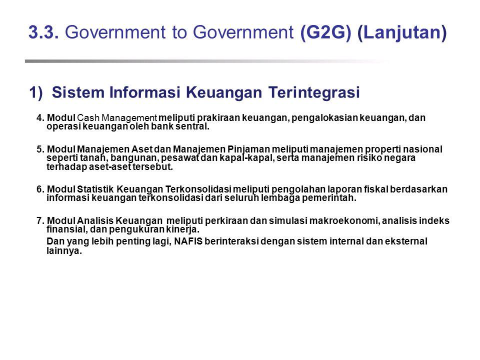 3.3. Government to Government (G2G) (Lanjutan) 1) Sistem Informasi Keuangan Terintegrasi 4. Modul Cash Management meliputi prakiraan keuangan, pengalo