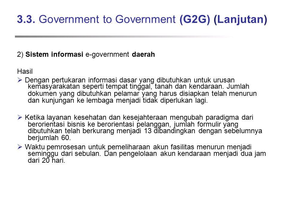 3.3. Government to Government (G2G) (Lanjutan) 2) Sistem informasi e-government daerah Hasil  Dengan pertukaran informasi dasar yang dibutuhkan untuk