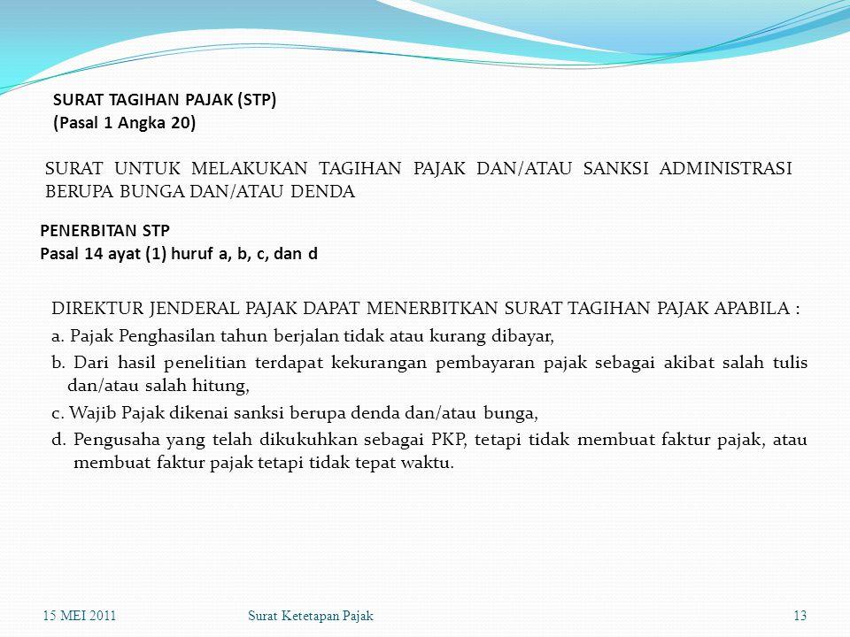Surat Ketetapan Pajak SURAT TAGIHAN PAJAK (STP) (Pasal 1 Angka 20) SURAT UNTUK MELAKUKAN TAGIHAN PAJAK DAN/ATAU SANKSI ADMINISTRASI BERUPA BUNGA DAN/A