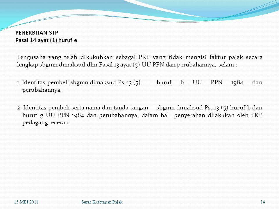 Surat Ketetapan Pajak PENERBITAN STP Pasal 14 ayat (1) huruf e Pengusaha yang telah dikukuhkan sebagai PKP yang tidak mengisi faktur pajak secara leng