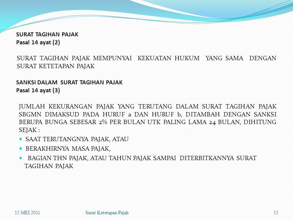 Surat Ketetapan Pajak SURAT TAGIHAN PAJAK Pasal 14 ayat (2) SURAT TAGIHAN PAJAK MEMPUNYAI KEKUATAN HUKUM YANG SAMA DENGAN SURAT KETETAPAN PAJAK 15 MEI