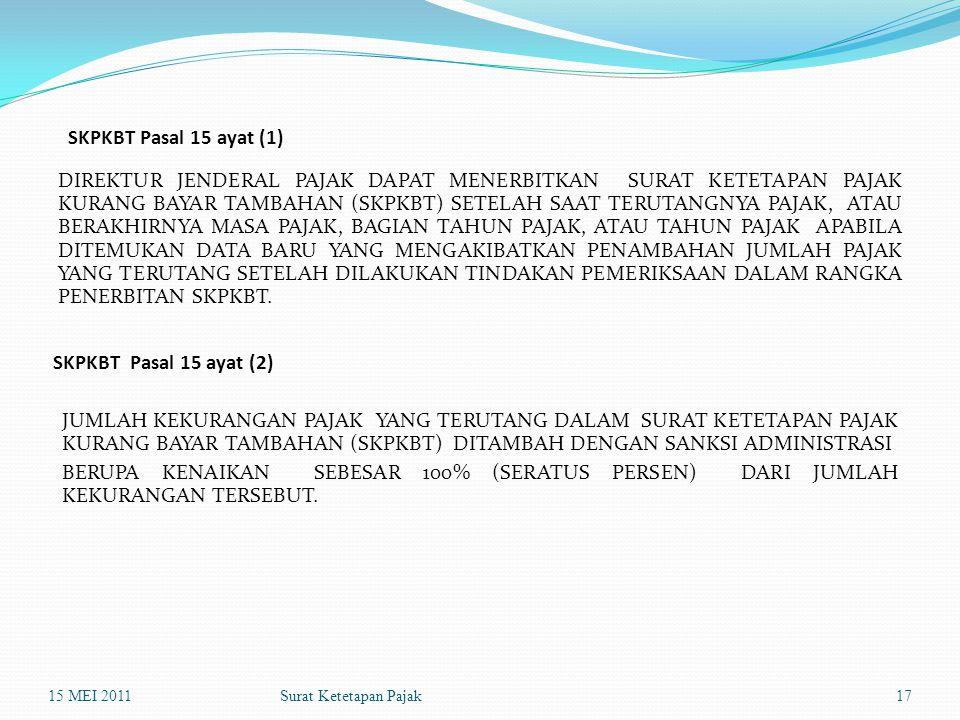 Surat Ketetapan Pajak SKPKBT Pasal 15 ayat (1) DIREKTUR JENDERAL PAJAK DAPAT MENERBITKAN SURAT KETETAPAN PAJAK KURANG BAYAR TAMBAHAN (SKPKBT) SETELAH