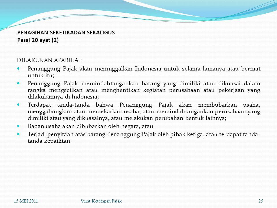 Surat Ketetapan Pajak PENAGIHAN SEKETIKADAN SEKALIGUS Pasal 20 ayat (2) DILAKUKAN APABILA : Penanggung Pajak akan meninggalkan Indonesia untuk selama-