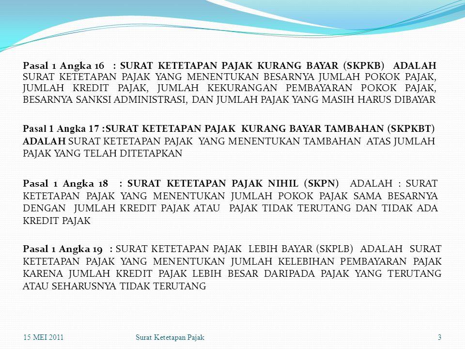 Surat Ketetapan Pajak Pasal 1 Angka 16 : SURAT KETETAPAN PAJAK KURANG BAYAR (SKPKB) ADALAH SURAT KETETAPAN PAJAK YANG MENENTUKAN BESARNYA JUMLAH POKOK