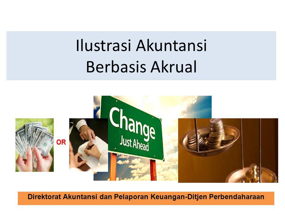 Direktorat Akuntansi dan Pelaporan Keuangan-Ditjen Perbendaharaan Ilustrasi Akuntansi Berbasis Akrual