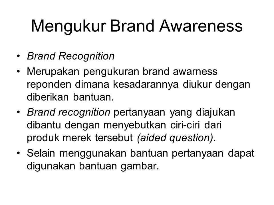 Mengukur Brand Awareness Brand Recognition Merupakan pengukuran brand awarness reponden dimana kesadarannya diukur dengan diberikan bantuan. Brand rec