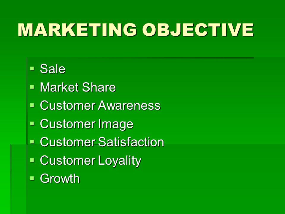 MARKETING OBJECTIVE  Sale  Market Share  Customer Awareness  Customer Image  Customer Satisfaction  Customer Loyality  Growth