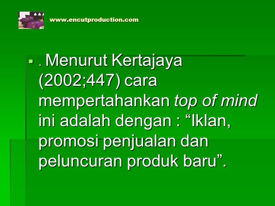 "www.encutproduction.com www.encutproduction.com . Menurut Kertajaya (2002;447) cara mempertahankan top of mind ini adalah dengan : ""Iklan, promosi pe"