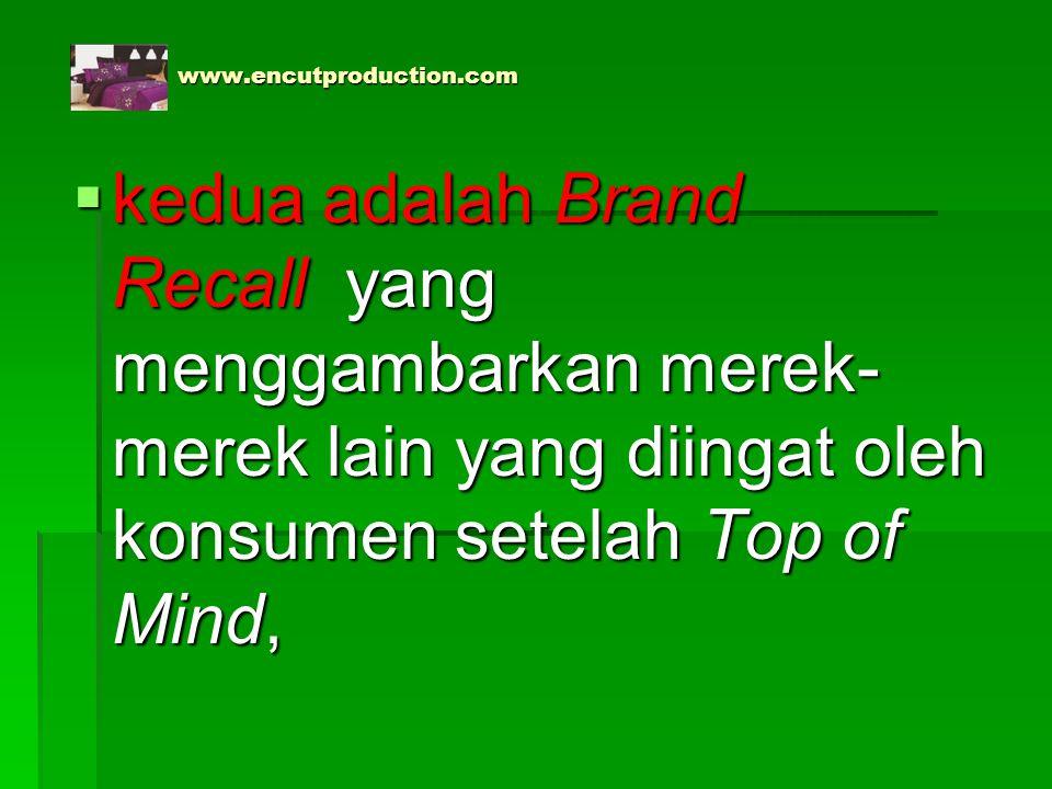 www.encutproduction.com www.encutproduction.com  kedua adalah Brand Recall yang menggambarkan merek- merek lain yang diingat oleh konsumen setelah To