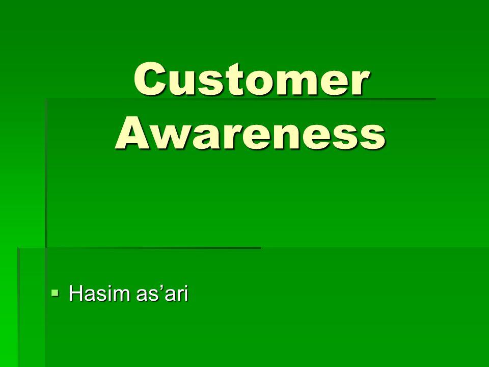 Customer Awarness  Membangun kesadaran konsumen terhadap produk/merek yang ditawarkan suatu perusahaan  Bagi perusahaan bukanlah pekerjaan yang mudah,  ini membutuhkan waktu, tenaga dan biaya yang cukup besar.