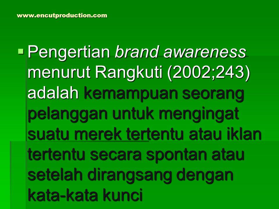 www.encutproduction.com  Pengertian brand awareness menurut Rangkuti (2002;243) adalah kemampuan seorang pelanggan untuk mengingat suatu merek terten