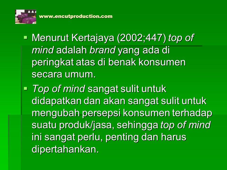 www.encutproduction.com www.encutproduction.com  Menurut Kertajaya (2002;447) top of mind adalah brand yang ada di peringkat atas di benak konsumen s