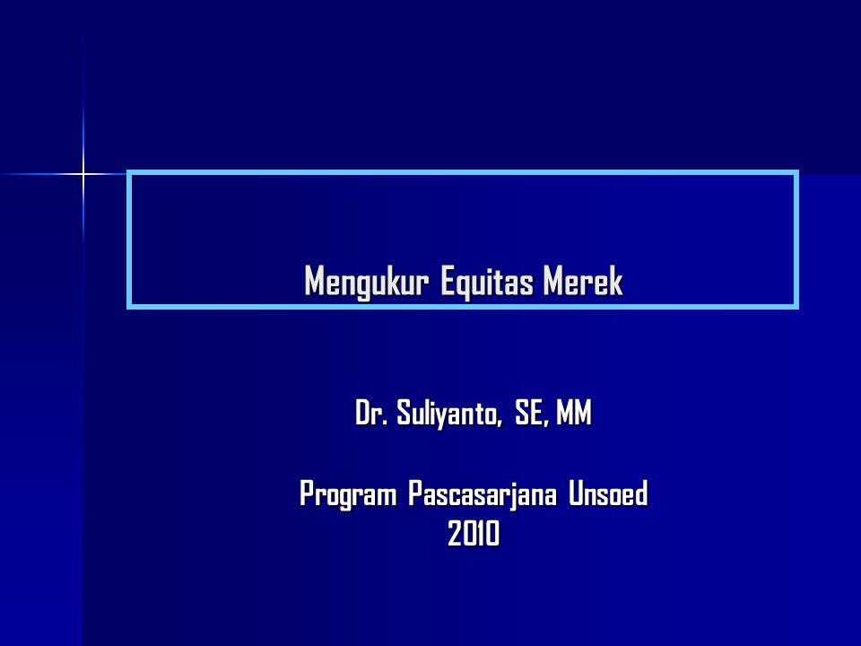 Mengukur Equitas Merek Dr. Suliyanto, SE, MM Program Pascasarjana Unsoed 2010