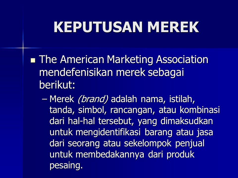 KEPUTUSAN MEREK The American Marketing Association mendefenisikan merek sebagai berikut: The American Marketing Association mendefenisikan merek sebagai berikut: –Merek (brand) adalah nama, istilah, tanda, simbol, rancangan, atau kombinasi dari hal-hal tersebut, yang dimaksudkan untuk mengidentifikasi barang atau jasa dari seorang atau sekelompok penjual untuk membedakannya dari produk pesaing.