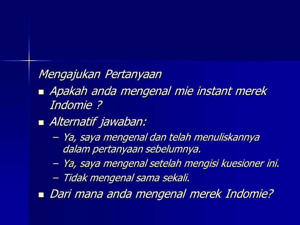 Mengajukan Pertanyaan Apakah anda mengenal mie instant merek Indomie .