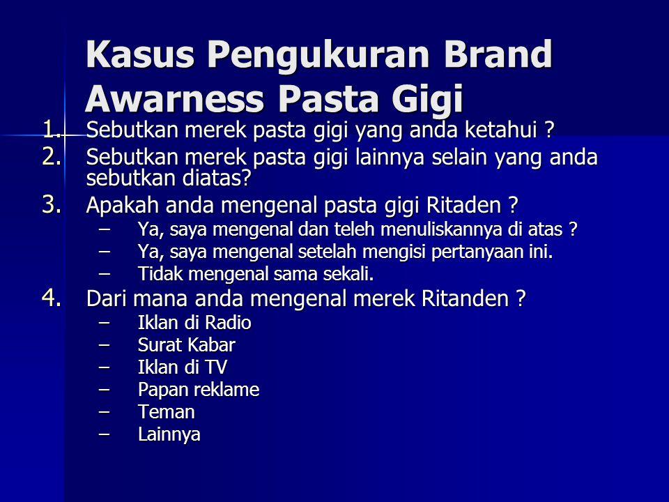 Kasus Pengukuran Brand Awarness Pasta Gigi 1. Sebutkan merek pasta gigi yang anda ketahui .