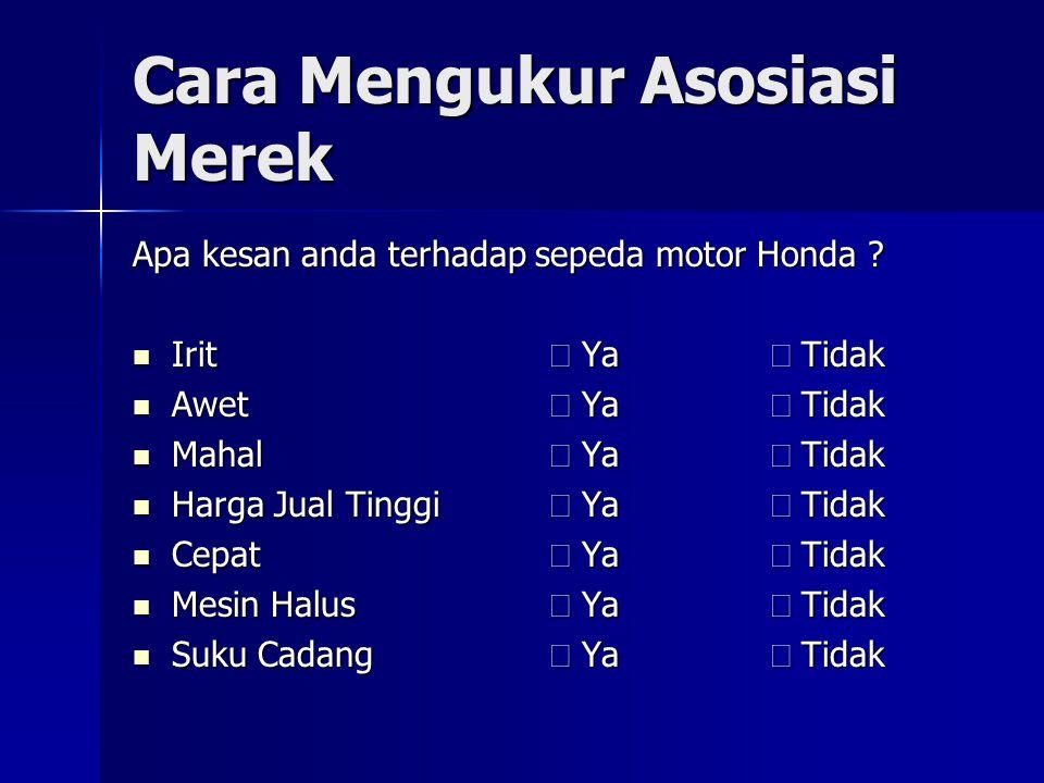Cara Mengukur Asosiasi Merek Apa kesan anda terhadap sepeda motor Honda .