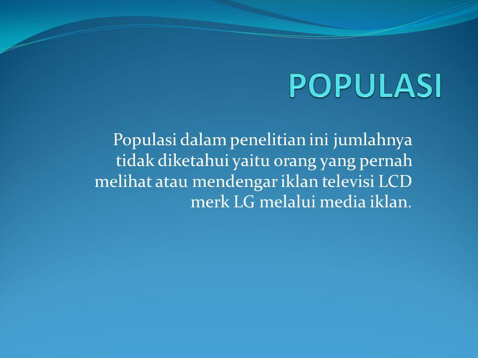 Populasi dalam penelitian ini jumlahnya tidak diketahui yaitu orang yang pernah melihat atau mendengar iklan televisi LCD merk LG melalui media iklan.