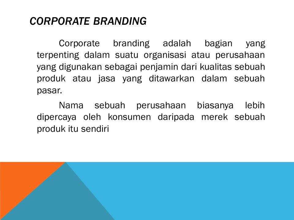 CORPORATE BRANDING Corporate branding adalah bagian yang terpenting dalam suatu organisasi atau perusahaan yang digunakan sebagai penjamin dari kualit