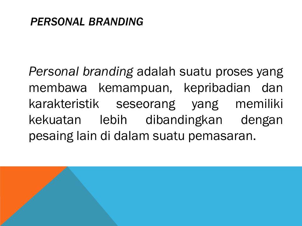 PERSONAL BRANDING Personal branding adalah suatu proses yang membawa kemampuan, kepribadian dan karakteristik seseorang yang memiliki kekuatan lebih d