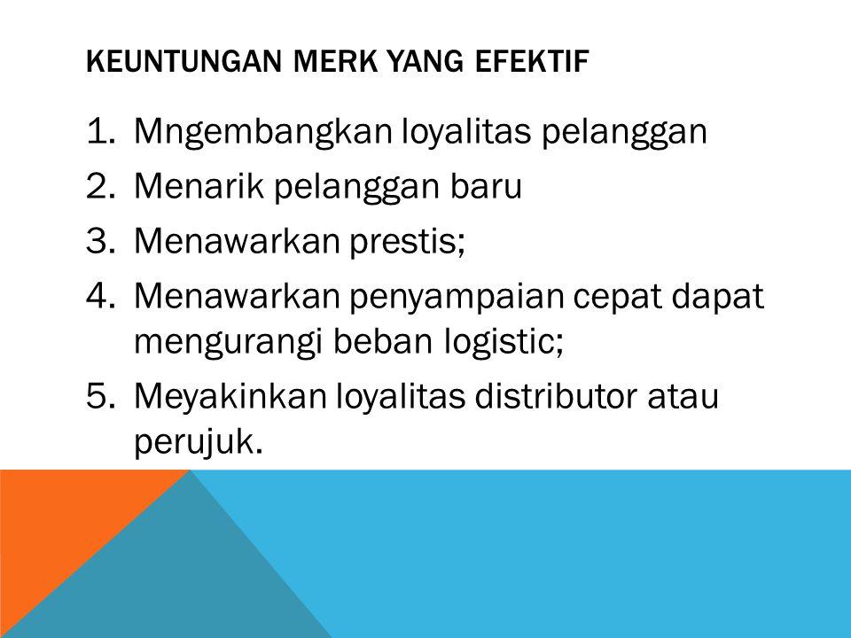 KEUNTUNGAN MERK YANG EFEKTIF 1.Mngembangkan loyalitas pelanggan 2.Menarik pelanggan baru 3.Menawarkan prestis; 4.Menawarkan penyampaian cepat dapat me