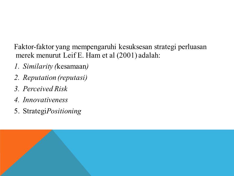 Faktor-faktor yang mempengaruhi kesuksesan strategi perluasan merek menurut Leif E. Ham et al (2001) adalah: 1.Similarity (kesamaan) 2.Reputation (rep