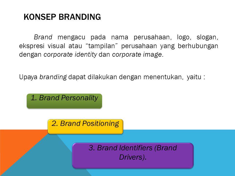 """KONSEP BRANDING Brand mengacu pada nama perusahaan, logo, slogan, ekspresi visual atau """"tampilan"""" perusahaan yang berhubungan dengan corporate identit"""