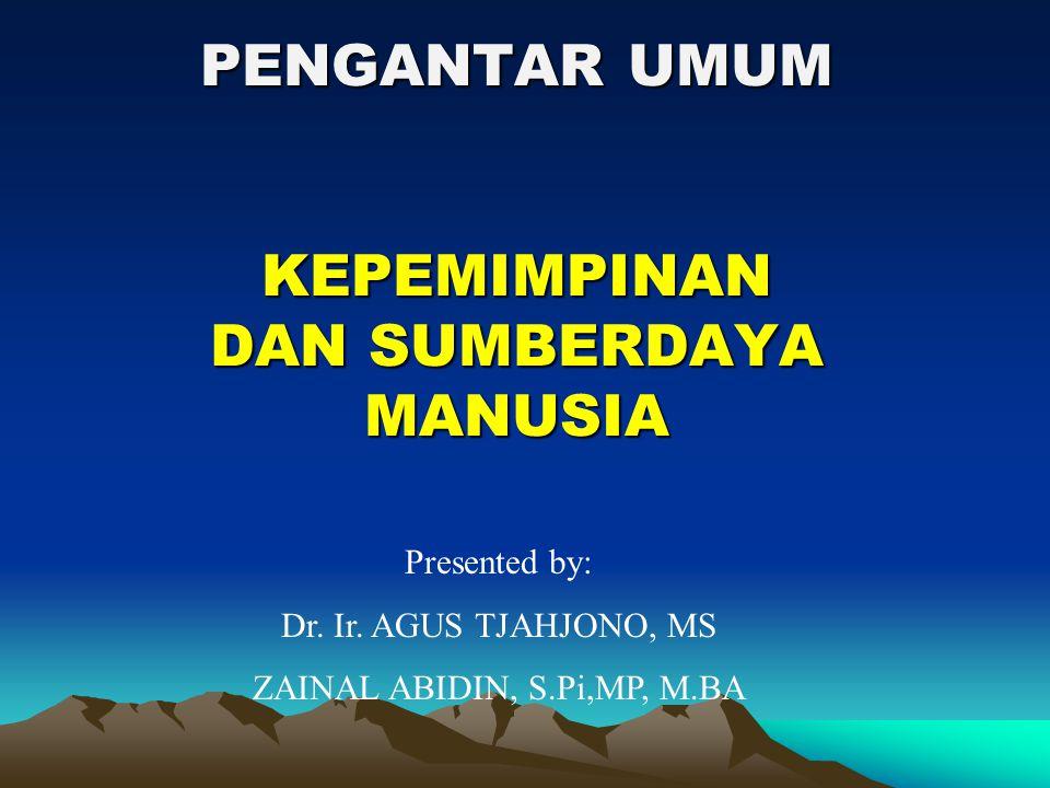 PENGANTAR UMUM KEPEMIMPINAN DAN SUMBERDAYA MANUSIA Presented by: Dr.