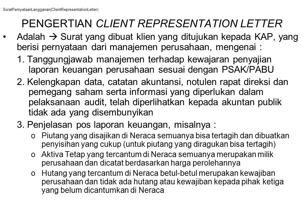 SuratPernyataanLangganan(ClientRepresentationLetter) PENGERTIAN CLIENT REPRESENTATION LETTER Adalah  Surat yang dibuat klien yang ditujukan kepada KAP, yang berisi pernyataan dari manajemen perusahaan, mengenai : 1.