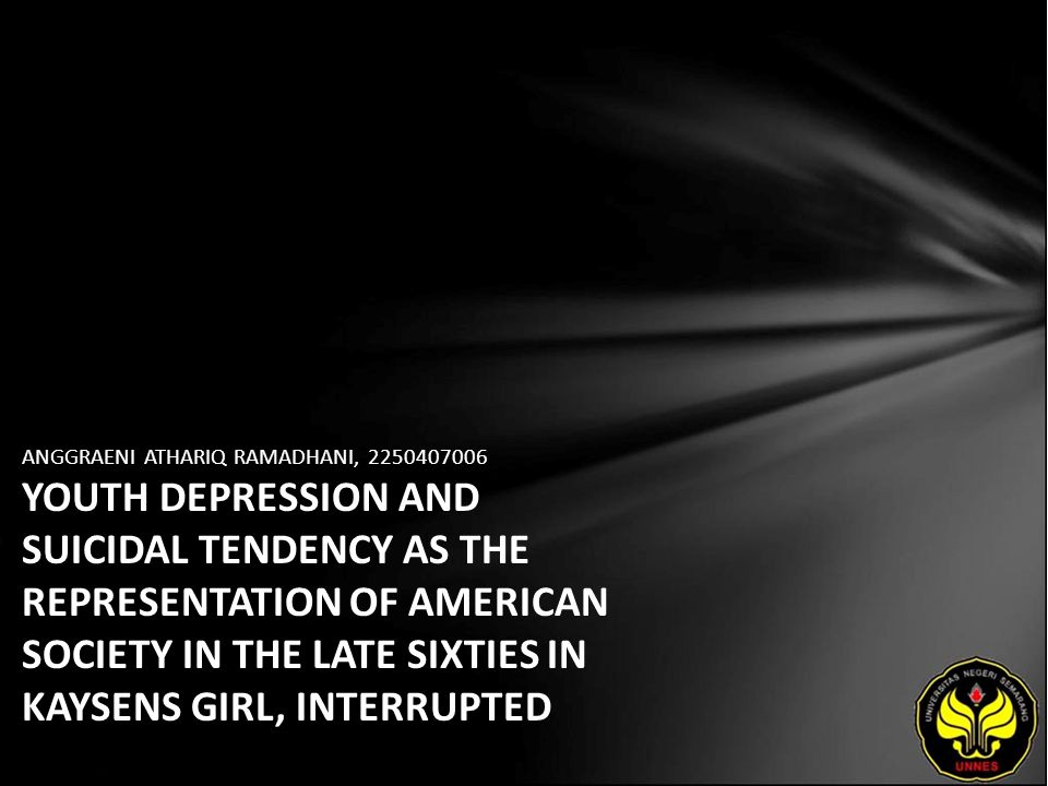 ANGGRAENI ATHARIQ RAMADHANI, 2250407006 YOUTH DEPRESSION AND SUICIDAL TENDENCY AS THE REPRESENTATION OF AMERICAN SOCIETY IN THE LATE SIXTIES IN KAYSENS GIRL, INTERRUPTED