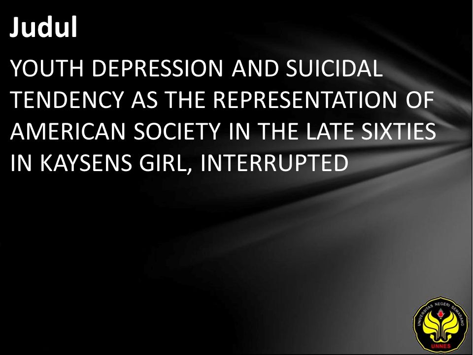 Judul YOUTH DEPRESSION AND SUICIDAL TENDENCY AS THE REPRESENTATION OF AMERICAN SOCIETY IN THE LATE SIXTIES IN KAYSENS GIRL, INTERRUPTED