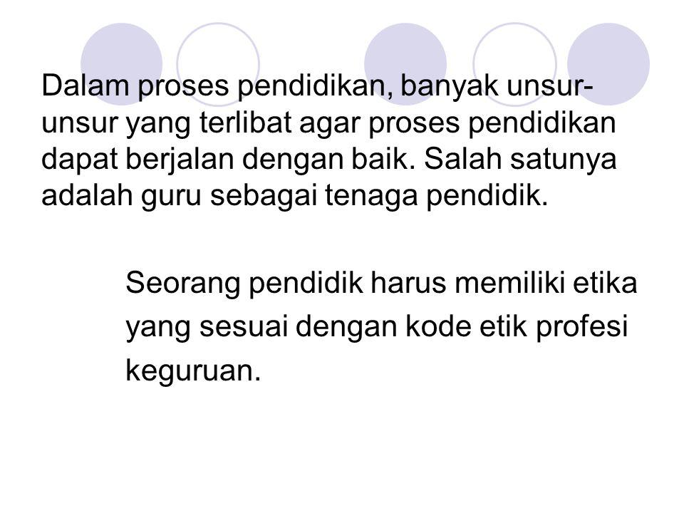 Kode Etik Guru Indonesia (Soetjipto dan Kosasi) Guru berbakti membimbing peserta didik untuk membentuk manusia Indonesia seutuhnya yang berjiwa Pancasila.