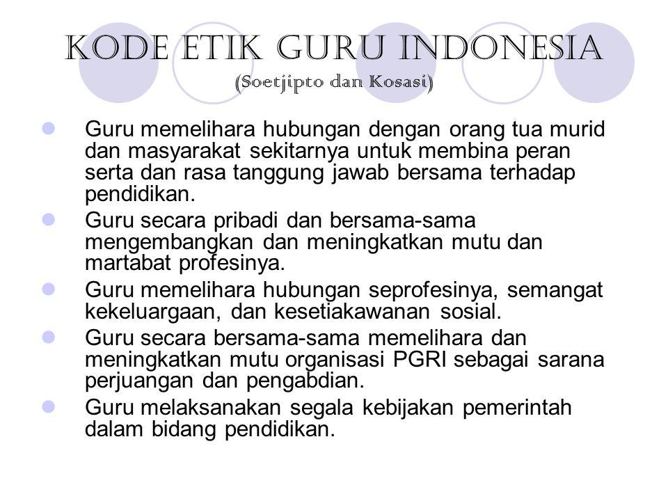 Kode Etik Guru Indonesia (Soetjipto dan Kosasi) Guru memelihara hubungan dengan orang tua murid dan masyarakat sekitarnya untuk membina peran serta da