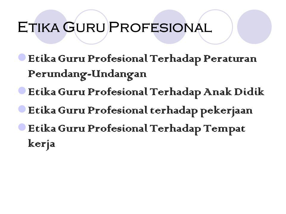 Etika Guru Profesional Terhadap Peraturan Perundang-Undangan Guru merupakan aparatur negara dan abdi negara dalam bidang pendidikan.
