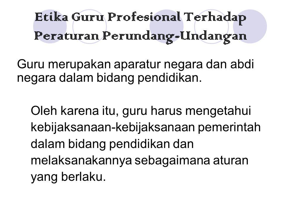 Etika Guru Profesional Terhadap Anak Didik Guru hendaknya memberi contoh yang baik bagi anak didiknya.