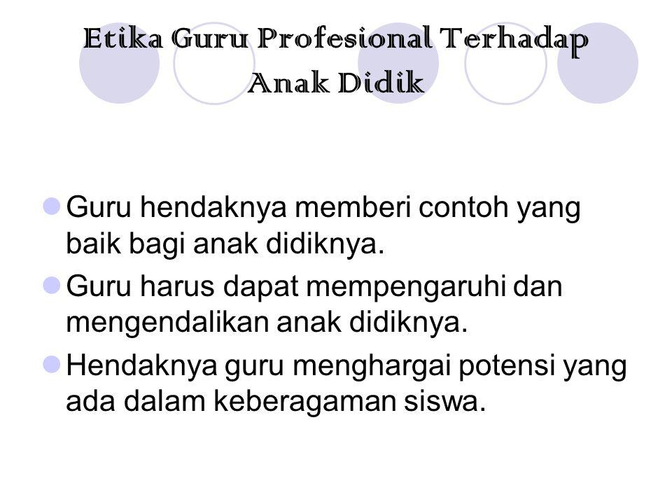 Etika Guru Profesional terhadap pekerjaan Seorang guru yang profesional, harus melayani masyarakat dalam bidang pendidikan dengan profesional juga.