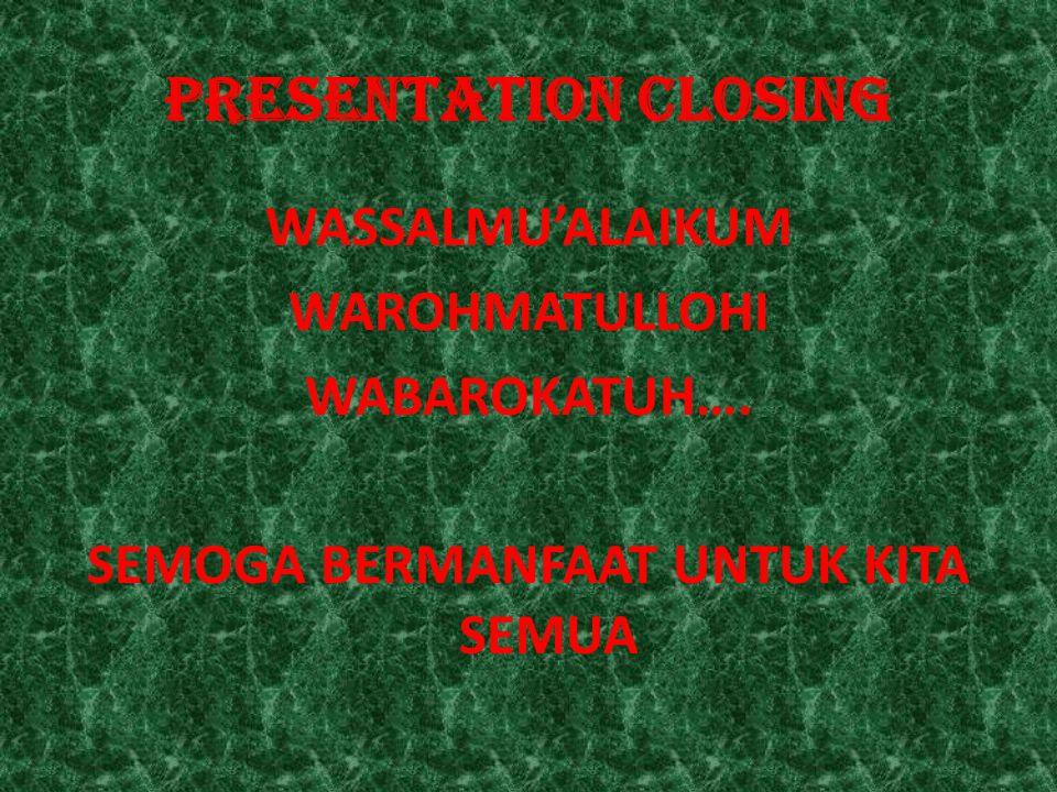 PRESENTATION CLOSING WASSALMU'ALAIKUM WAROHMATULLOHI WABAROKATUH…. SEMOGA BERMANFAAT UNTUK KITA SEMUA