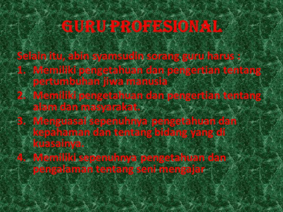 GURU PROFESIONAL Standar kualifikasi akademik dan kompetensi guru menurut UU kemendikbud no 16 thn 2007 Kompetensi pedagogik meliputi pemahaman guru terhadap peserta didik,perancangan dan pelaksanaan pembelajaran, evaluasi hasil belajar dan pengembangan peserta didik untuk mengaktualisasikan potensi yg dimiliki.