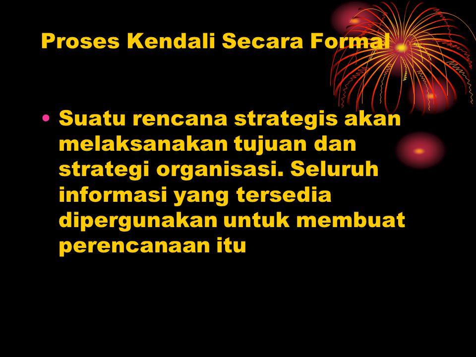 Proses Kendali Secara Formal Suatu rencana strategis akan melaksanakan tujuan dan strategi organisasi.