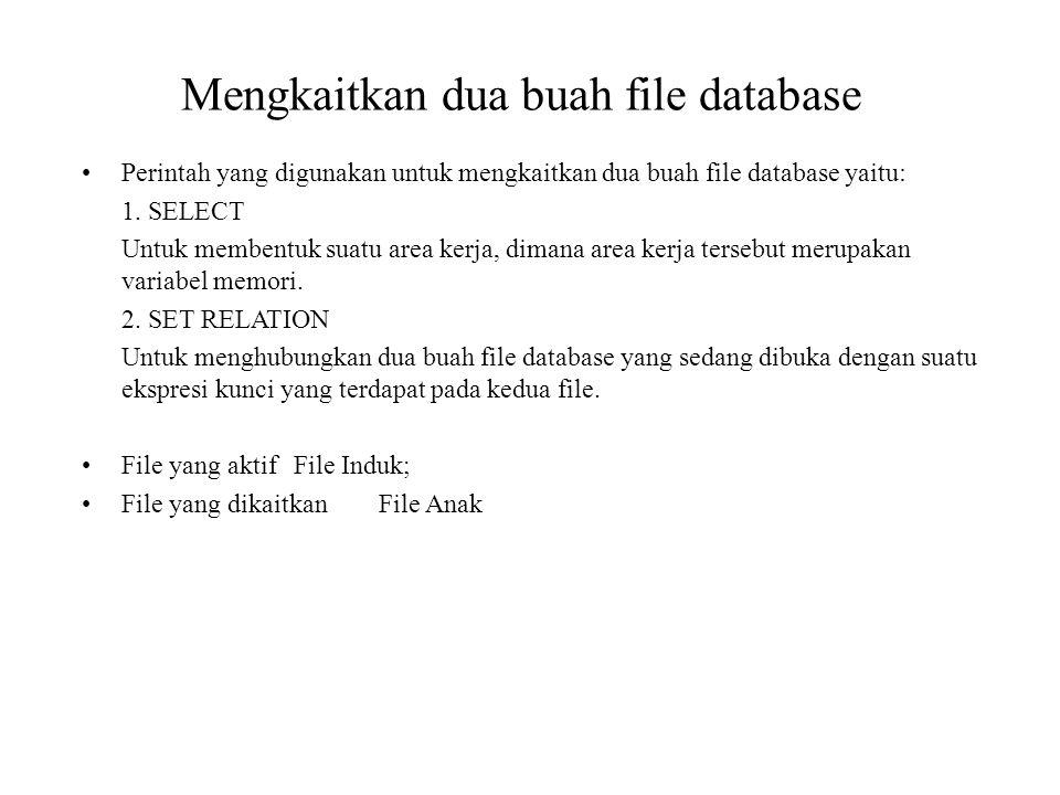 Mengkaitkan dua buah file database Perintah yang digunakan untuk mengkaitkan dua buah file database yaitu: 1. SELECT Untuk membentuk suatu area kerja,