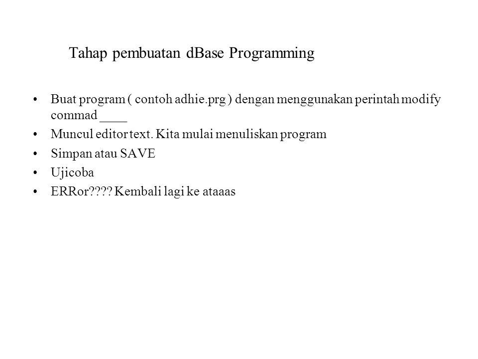 Tahap pembuatan dBase Programming Buat program ( contoh adhie.prg ) dengan menggunakan perintah modify commad ____ Muncul editor text. Kita mulai menu